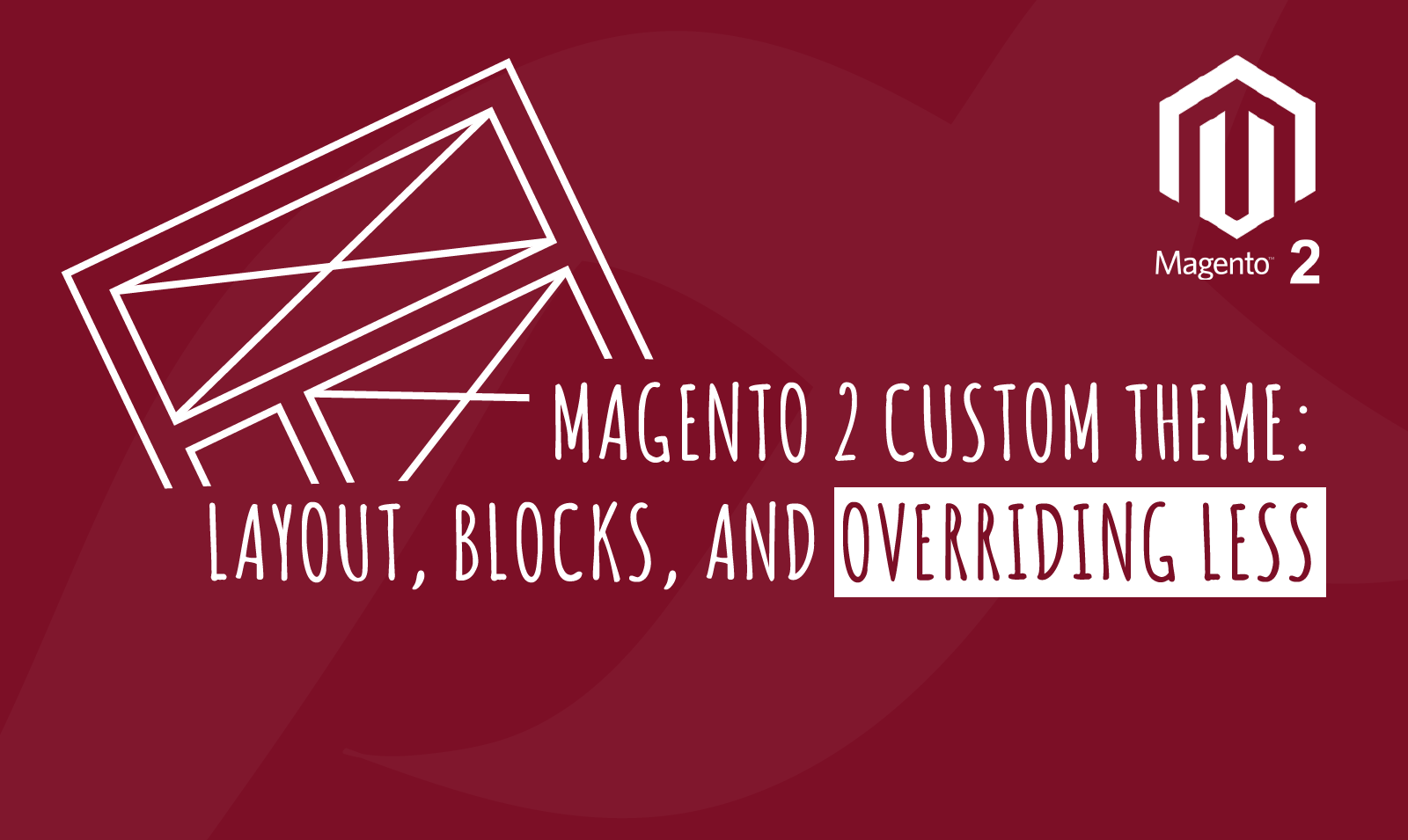 MAGENTO 2 CUSTOM THEME: LAYOUT, BLOCKS, AND OVERRIDING LESS