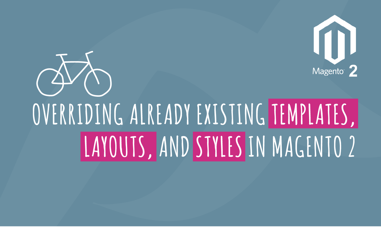 OVERRIDING ALREADY EXISTING TEMPLATES, LAYOUTS, AND STYLES IN MAGENTO 2